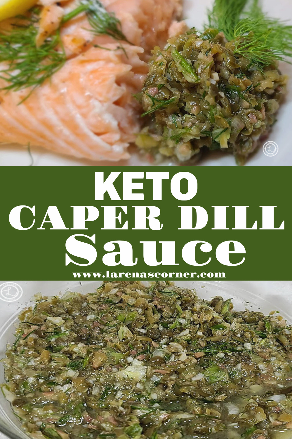 Keto Caper Dill Sauce. Two pictures. One is a bowl of the sauce. Top picture is some sauce next to a piece of cooked salmon on a plate.