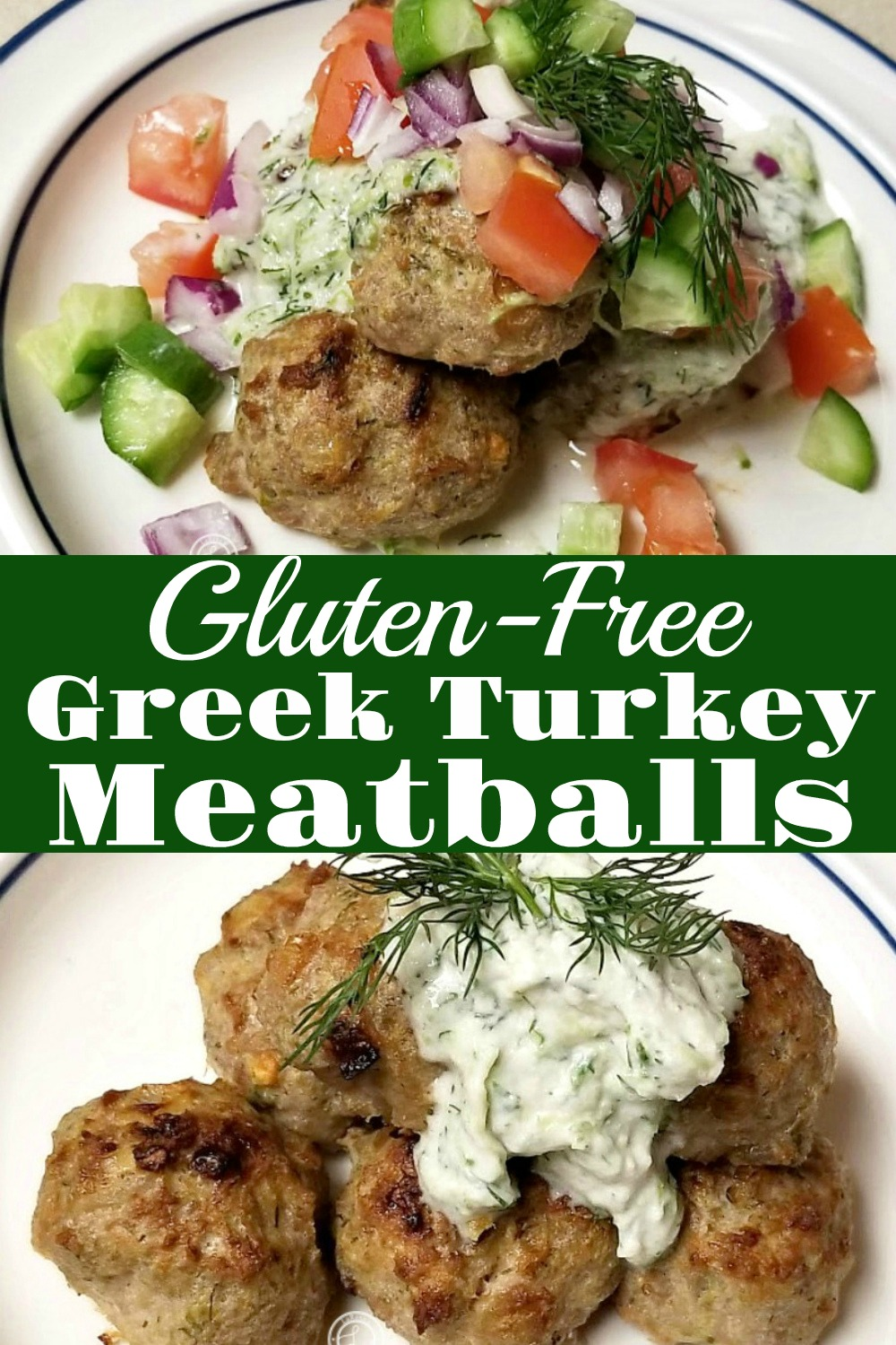2 pictures of Gluten-Free Greek Turkey Meatballs. One of Meatballs and Tzatziki sauce with dill. One of a pile of meatballs with chopped cucumbers, tomatoes, red onions and tzatziki sauce with dill.